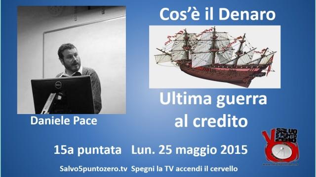 Cos'è il denaro di Daniele Pace. 15a Puntata. Ultima guerra al credito. 25/05/2015