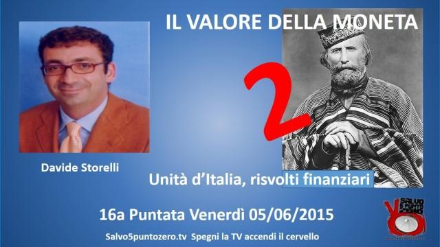 Il valore della moneta di Davide Storelli. 16a Puntata. Unità d'Italia, risvolti finanziari. 2a parte. 05/06/2015