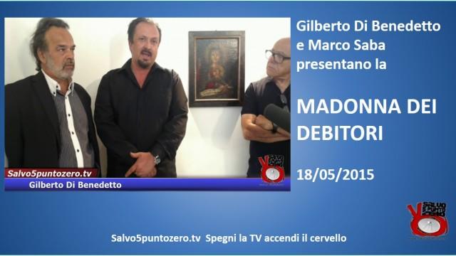 Presentazione della Madonna dei Debitori. Con Marco Saba e Gilberto Di Benedetto. 18/05/2015