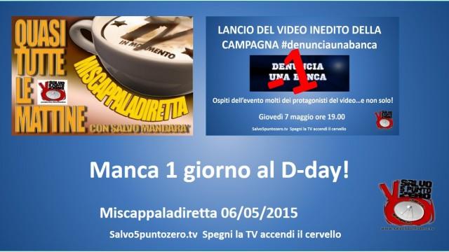 Miscappaladiretta 06/05/2015. Manca solo un giorno al D Day: lancio #denunciaunabanca