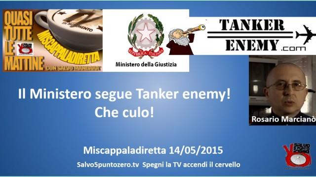 Miscappaladiretta 14/05/2015. ll Ministero segue Tanker Enemy. Che culo! Con Rosario Marcianò