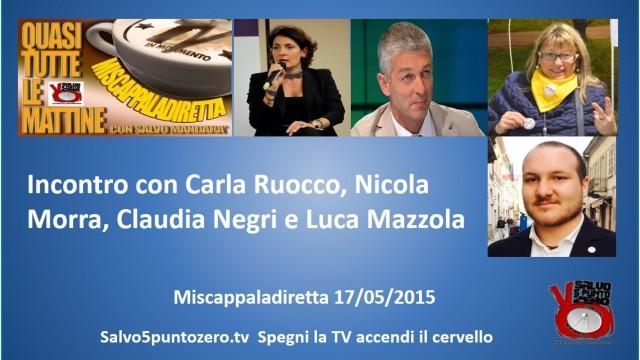 Miscappaladiretta 17/05/2015. Incontro con Carla Ruocco, Nicola Morra, Claudia Negri e Luca Mazzola