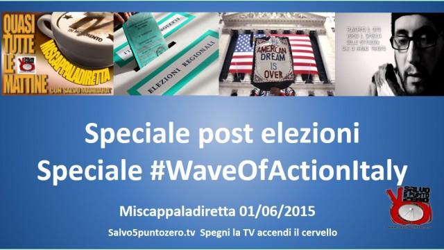 Miscappaladiretta 01/06/2015. Speciale Elezioni e speciale #WaveOfActionItaly