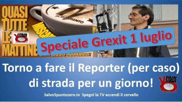 Miscappaladiretta 01/07/2015. Speciale Grexit. Torno a fare il reporter (per caso) di strada per un giorno.