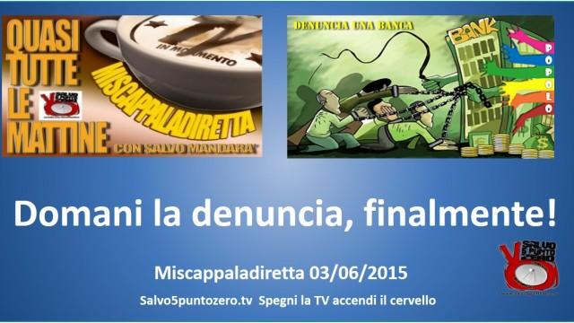 Miscappaladiretta 03/06/2015. Domani la denuncia, finalmente!