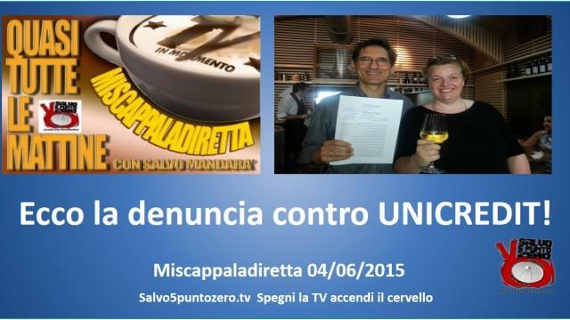 Miscappaladiretta 04/06/2015. Ecco la denuncia contro UNICREDIT!