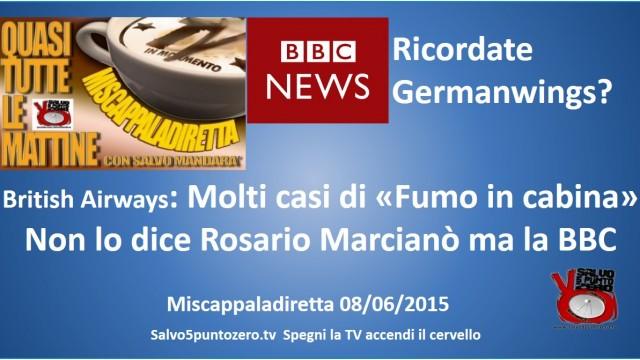 Miscappaladiretta 08/06/2015. British Airways: molti casi di fumo in cabina! Non lo dice Marcianò ma la BBC!