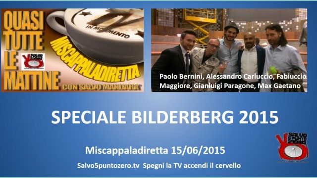 Miscappaladiretta 15/06/2015. Speciale Bilderberg 2015.