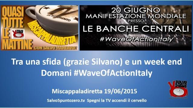 Miscappaladiretta 19/06/2015. Tra una sfida (grazie Silvano) e un week end. Domani #WaveOfActionItaly