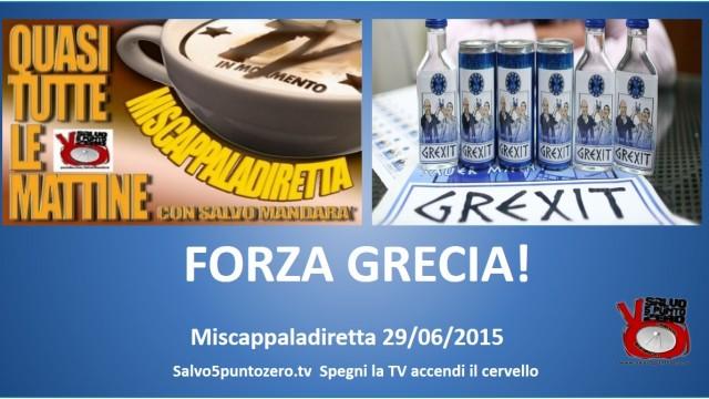 Miscappaladiretta 29/06/2015. FORZA GRECIA!