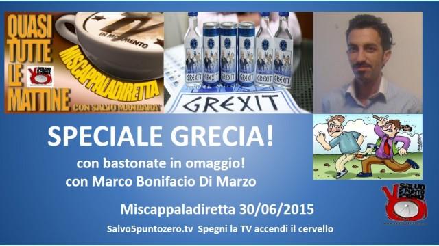 Miscappaladiretta 30/06/2015. Speciale Grecia con bastonate in omaggio da Bangkok con Marco Bonifacio Di Marzo.