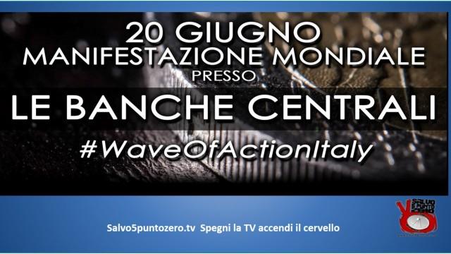 Pre Manifestazione #WaveOfActionItaly. Manifestazione mondiale presso le banche centrali criminali. 20 giugno 2015