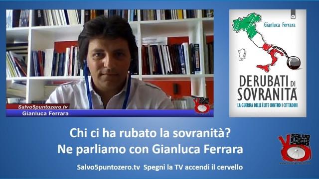 Chi ci ha rubato la sovranità? Ne parliamo con Gianluca Ferrara. 13/07/2015