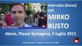 Atene. #FREEGREECE #OXI. Intervista breve con Mirko Busto. 05/07/2015.