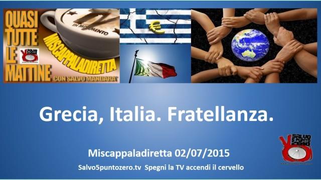 Miscappaladiretta 02/07/2015. Grecia, Italia. Fratellanza.