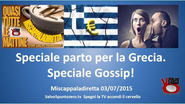 Miscappaladiretta 03/07/2015. Speciale partenza per Atene e, ahimè, speciale Gossip!