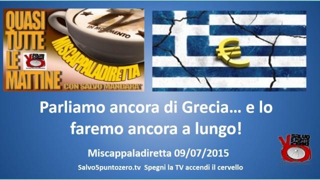 Miscappaladiretta 09/07/2015. Parliamo ancora di Grecia…e lo faremo ancora a lungo!