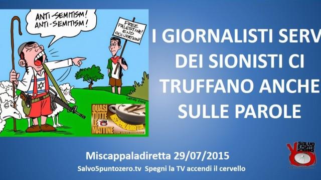 Miscappaladiretta 29/07/2015. I GIORNALISTI SERVI DEI SIONISTI CI TRUFFANO ANCHE SULLE PAROLE!