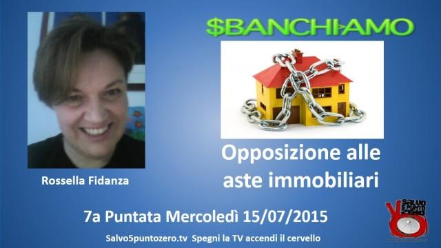 Sbanchiamo di Rossella Fidanza. 7a Puntata. Opposizione alle aste immobiliari. 15/07/2015