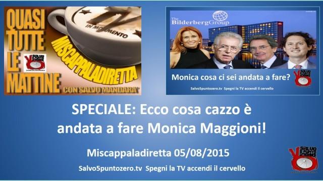 Miscappaladiretta 05/08/2015. Speciale. Ecco che cazzo è andata a fare Monica Maggioni!
