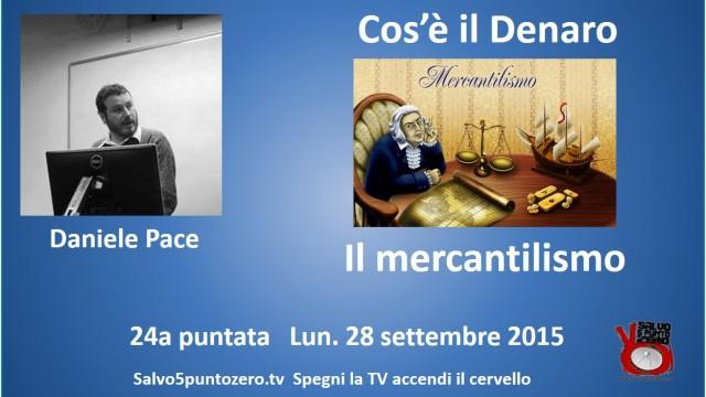 Cos'è il denaro di Daniele Pace. 24a Puntata. Il Mercantilismo. 28/09/2015