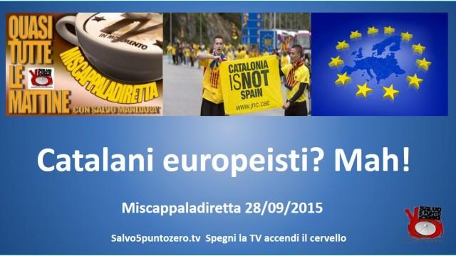 Miscappaladiretta 28/09/2015. Catalani europeisti? Mah!