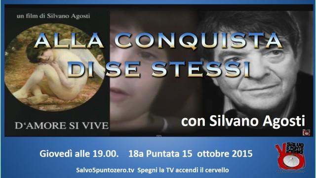 Alla conquista di se stessi con Silvano Agosti. 18a Puntata. 15/10/2015