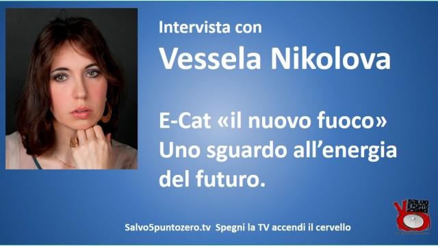 """E-Cat """"il nuovo fuoco"""". Uno sguardo all'energia del futuro. Intervista con Vessela Nikolova. 27/10/2015."""