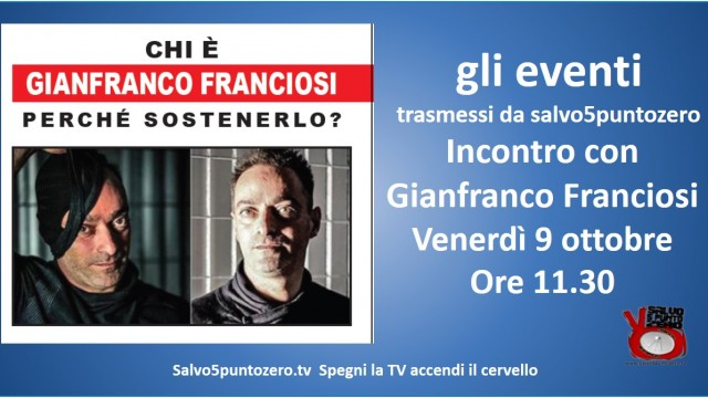 Gli eventi trasmessi da salvo5puntozero. Incontro con Gianfranco Franciosi. Venerdì 9 ottobre 2015 ore 11.30