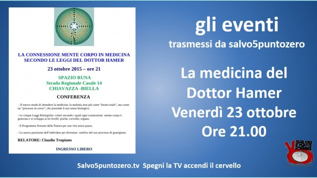 Gli eventi trasmessi da salvo5puntozero. La medicina del Dottor Hamer con Claudio Trupiano. 23/10/2015