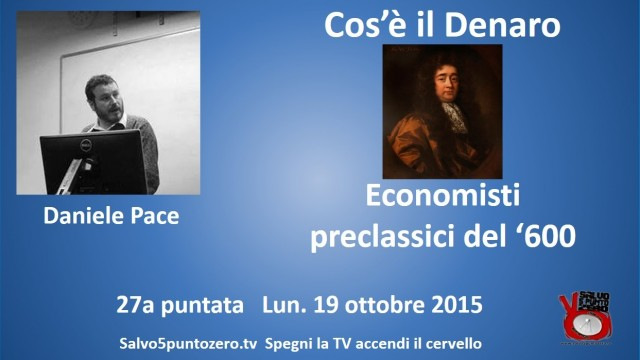 Cos'è il denaro di Daniele Pace. 27a Puntata. Economisti preclassici del '600. 19/10/2015