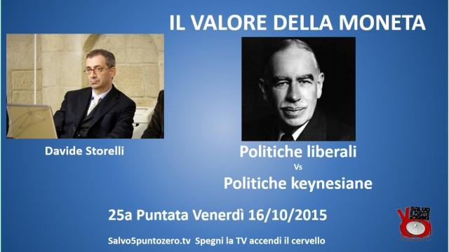 Il valore della moneta di Davide Storelli. 25a Puntata. Politiche liberali vs politiche keynesiane. 16/10/2015