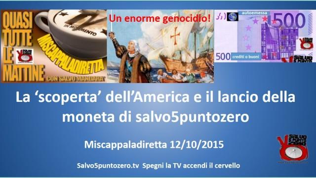 Miscappaladiretta 12/10/2015. La 'scoperta' dell'America e il lancio della moneta di salvo5puntozero!