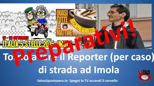 Miscappaladiretta 15/10/2015 Parte 2. PREPARATIVI: Torno a fare il reporter (per caso) di strada ad Imola. Speciale Italia 5 Stelle.