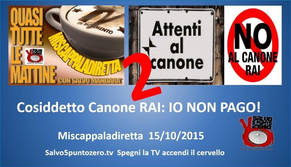 Miscappaladiretta 15/10/2015. Cosiddetto Canone RAI. (Ri)mettiamo Le Cose  In Chiaro: IO NON PAGO | SALVO5PUNTOZERO.tv