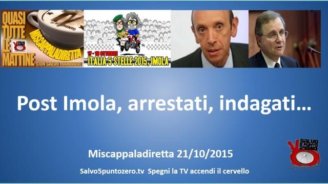 Miscappaladiretta 21/10/2015. Post #Imola #Italia5stelle, arrestati, indagati….