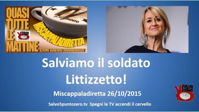Miscappaladiretta 26/10/20415. Salviamo il soldato Littizzetto!