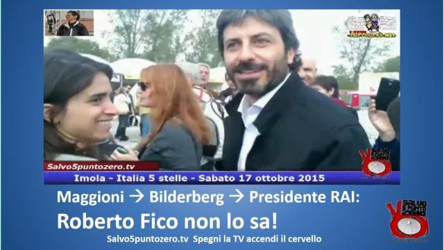 Maggiorni Bilderberg Presidente RAI. Roberto Fico non lo sa. #imola #italia5stelle. 17/10/2015