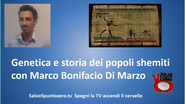 Genetica e storia dei popoli shemiti. Intervista con Marco Bonifacio Di Marzo. 03/11/2015.