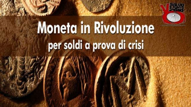 Moneta in rivoluzione: per soldi a prova di crisi! Un evento dal vivo a Milano. 05/03/2016