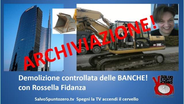 Demolizione controllata delle banche: ARCHIVIAZIONE! Con Rossella Fidanza. 01/02/2016