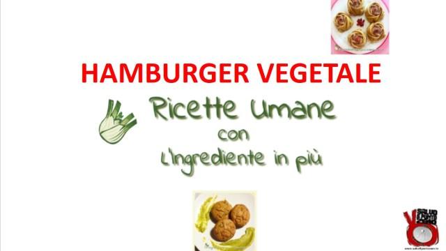 Hamburger vegetale! Ricette 'umane' con l'ingrediente in più con Francesca Geloni. 3a Puntata. 26/04/2016