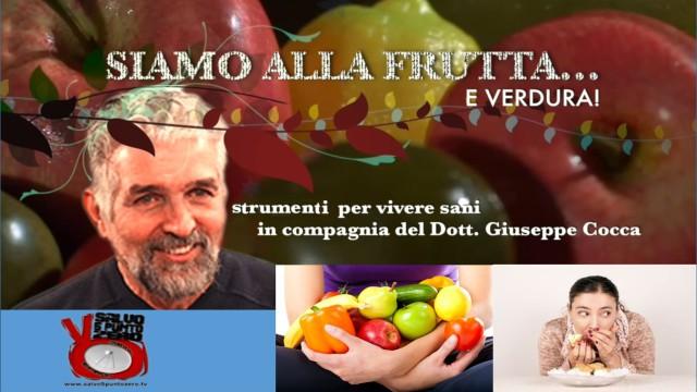 Alimentazione istintiva, emotiva e logica. Siamo alla frutta…e verdura con Giuseppe Cocca. 2a Puntata. 20/09/2016