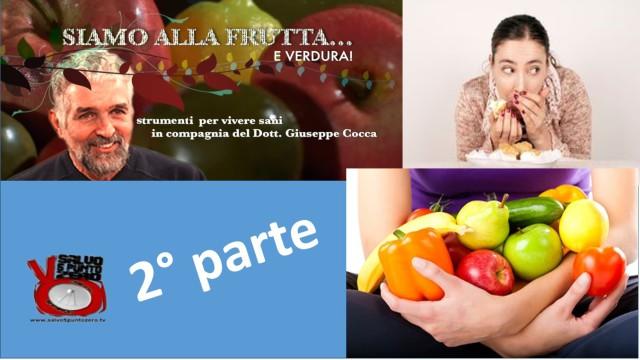 Alimentazione istintiva, emotiva e logica 2a Parte. Siamo alla frutta…e verdura con Giuseppe Cocca. 3a Puntata. 27/09/2016