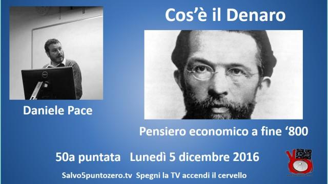 Pensiero economico a fine '800. Cos'è il denaro di Daniele Pace. 50a Puntata. 05/12/2016