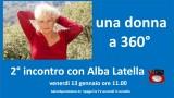 Una donna a 360°, approfondimenti. Incontro con Alba Latella. 13/01/2017.