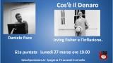 Irving Fisher e l'inflazione. Cos'è il denaro di Daniele Pace. 61a Puntata. Lunedì 27 marzo ore 19.00