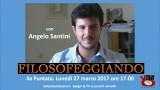 Filosofeggiando con Angelo Santini. 4a Puntata. Lunedì 27 marzo ore 17.00