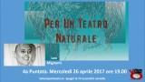 Per un teatro naturale. Di Leo Mignemi. 4a Puntata. Mercoledì 26 aprile ore 19.00