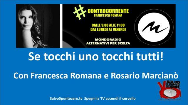 Se tocchi uno, tocchi tutti! Con Francesca Romana e Rosario Marcianò. 01/06/2017